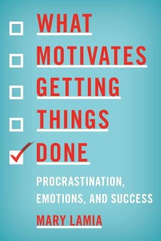 Cover image for the book What Motivates Getting Things Done: Procrastination, Emotions, and Success