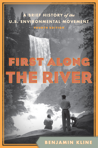 Cover image for the book First Along the River: A Brief History of the U.S. Environmental Movement, Fourth Edition