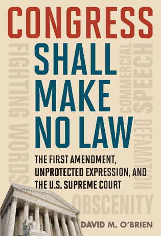 Cover image for the book Congress Shall Make No Law: The First Amendment, Unprotected Expression, and the U.S. Supreme Court