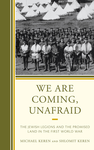 Cover image for the book We Are Coming, Unafraid: The Jewish Legions and the Promised Land in the First World War