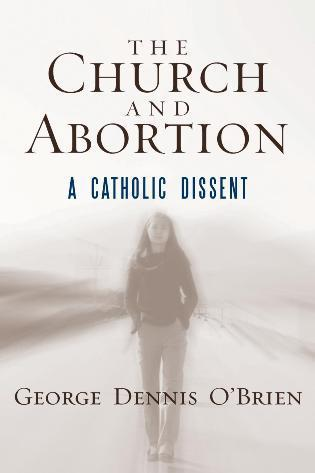 Cover image for the book The Church and Abortion: A Catholic Dissent
