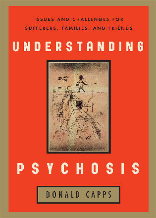 Cover image for the book Understanding Psychosis: Issues, Treatments, and Challenges for Sufferers and Their Families