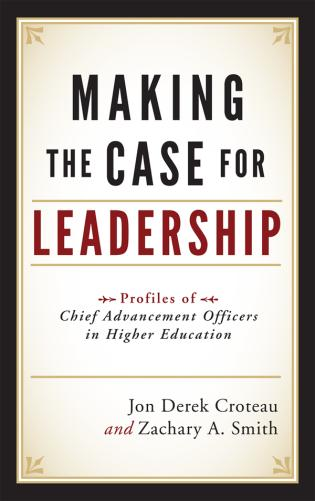 Cover image for the book Making the Case for Leadership: Profiles of Chief Advancement Officers in Higher Education