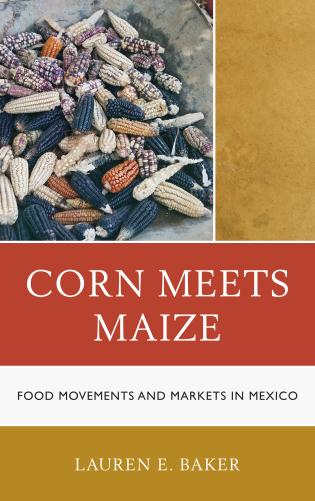 Cover image for the book Corn Meets Maize: Food Movements and Markets in Mexico