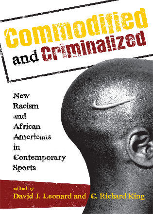 Cover image for the book Commodified and Criminalized: New Racism and African Americans in Contemporary Sports