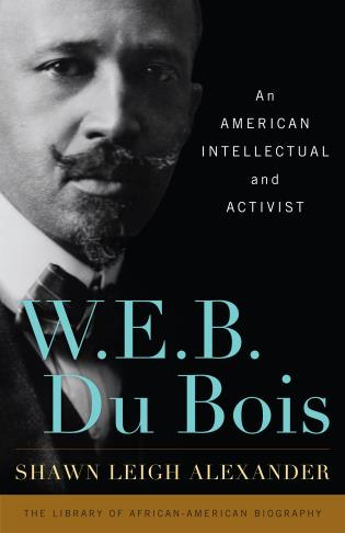 Cover image for the book W. E. B. Du Bois: An American Intellectual and Activist
