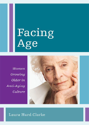 Cover image for the book Facing Age: Women Growing Older in Anti-Aging Culture