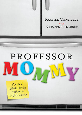 Cover image for the book Professor Mommy: Finding Work-Family Balance in Academia