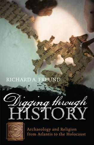 Cover image for the book Digging through History: Archaeology and Religion from Atlantis to the Holocaust