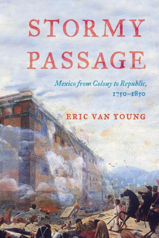 Cover image for the book Stormy Passage: Mexico from Colony to Republic, 1750–1850