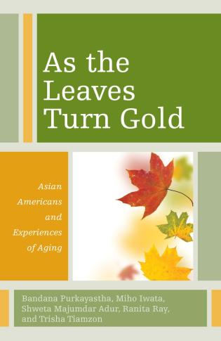 Cover image for the book As the Leaves Turn Gold: Asian Americans and Experiences of Aging
