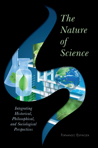 Cover image for the book The Nature of Science: Integrating Historical, Philosophical, and Sociological Perspectives