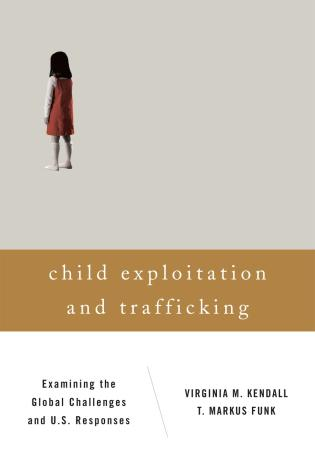 Cover image for the book Child Exploitation and Trafficking: Examining the Global Challenges and U.S. Responses