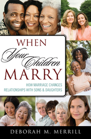 Cover image for the book When Your Children Marry: How Marriage Changes Relationships with Sons and Daughters