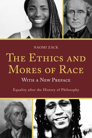 Cover image for the book The Ethics and Mores of Race: Equality after the History of Philosophy, with a New Preface