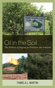 Cover image for the book Oil in the Soil: The Politics of Paying to Preserve the Amazon