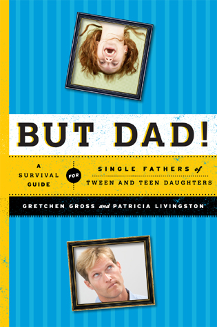 Cover image for the book But Dad!: A Survival Guide for Single Fathers of Tween and Teen Daughters