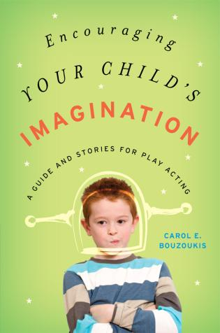 Cover image for the book Encouraging Your Child's Imagination: A Guide and Stories for Play Acting