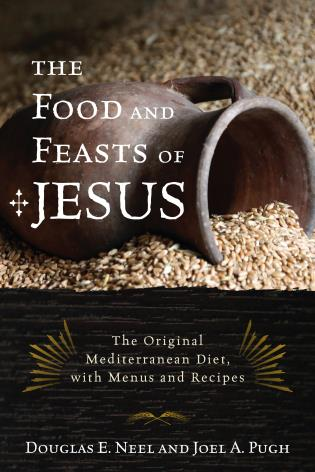 Cover image for the book The Food and Feasts of Jesus: Inside the World of First Century Fare, with Menus and Recipes