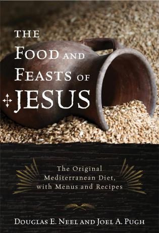 Cover image for the book The Food and Feasts of Jesus: The Original Mediterranean Diet, with Menus and Recipes