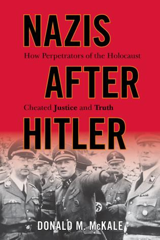 Cover image for the book Nazis after Hitler: How Perpetrators of the Holocaust Cheated Justice and Truth
