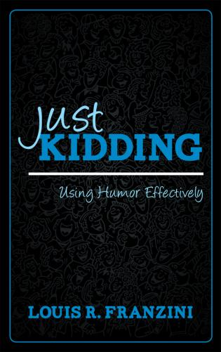 Cover image for the book Just Kidding: Using Humor Effectively