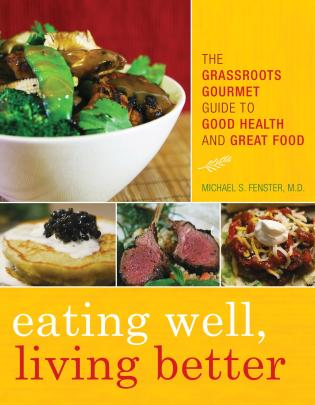 Cover image for the book Eating Well, Living Better: The Grassroots Gourmet Guide to Good Health and Great Food