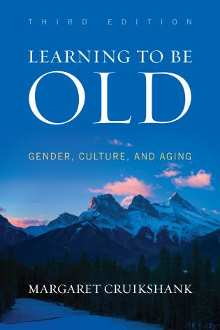 Cover image for the book Learning to Be Old: Gender, Culture, and Aging, Third Edition