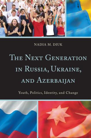 Cover image for the book The Next Generation in Russia, Ukraine, and Azerbaijan: Youth, Politics, Identity, and Change