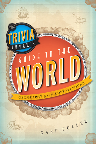 Cover image for the book The Trivia Lover's Guide to the World: Geography for the Lost and Found