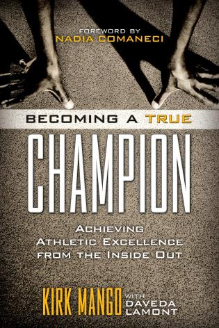 Cover image for the book Becoming a True Champion: Achieving Athletic Excellence from the Inside Out