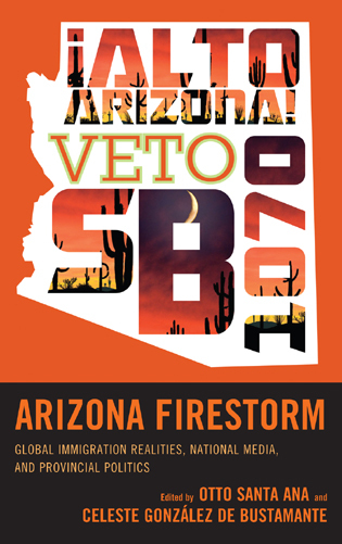 Cover image for the book Arizona Firestorm: Global Immigration Realities, National Media, and Provincial Politics