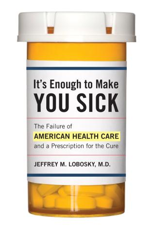 Cover image for the book It's Enough to Make You Sick: The Failure of American Health Care and a Prescription for the Cure