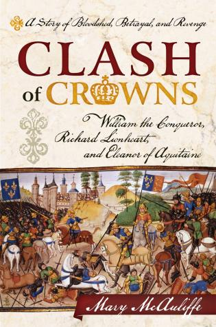 Cover image for the book Clash of Crowns: William the Conqueror, Richard Lionheart, and Eleanor of Aquitaine—A Story of Bloodshed, Betrayal, and Revenge