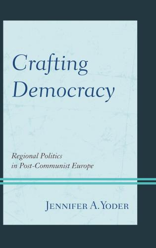 Cover image for the book Crafting Democracy: Regional Politics in Post-Communist Europe