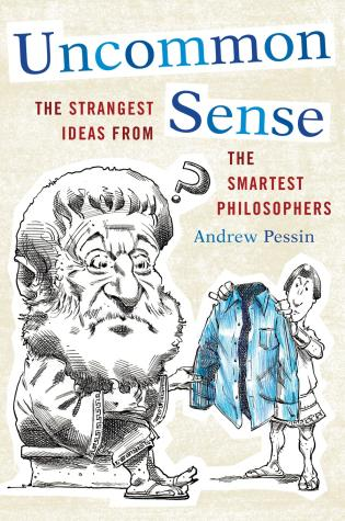 Cover image for the book Uncommon Sense: The Strangest Ideas from the Smartest Philosophers