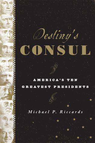 Cover image for the book Destiny's Consul: America's Greatest Presidents