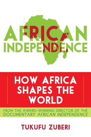 Cover image for the book African Independence: How Africa Shapes the World
