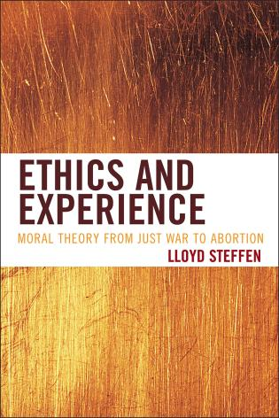 Cover image for the book Ethics and Experience: Moral Theory from Just War to Abortion