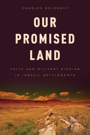Cover image for the book Our Promised Land: Faith and Militant Zionism in Israeli Settlements