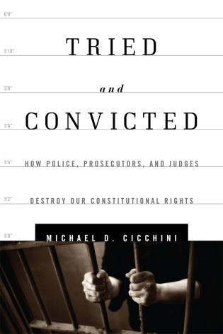 Cover image for the book Tried and Convicted: How Police, Prosecutors, and Judges Destroy Our Constitutional Rights