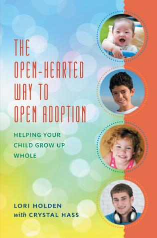 Cover image for the book The Open-Hearted Way to Open Adoption: Helping Your Child Grow Up Whole