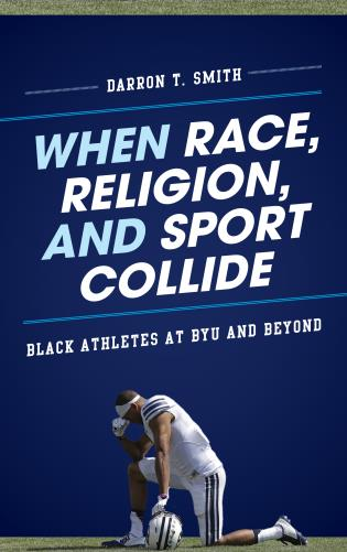 Cover image for the book When Race, Religion, and Sport Collide: Black Athletes at BYU and Beyond