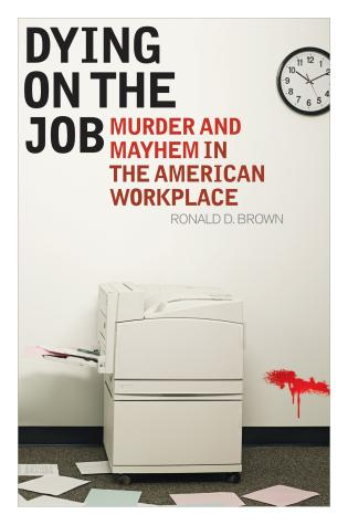 Cover image for the book Dying on the Job: Murder and Mayhem in the American Workplace