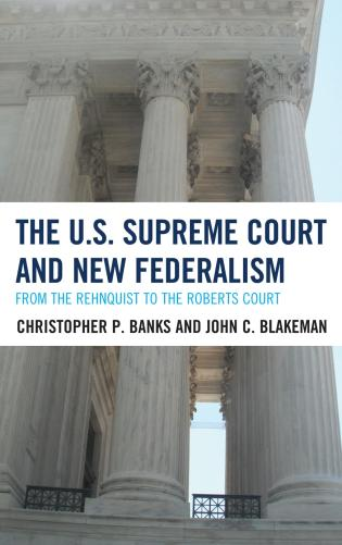 Cover image for the book The U.S. Supreme Court and New Federalism: From the Rehnquist to the Roberts Court
