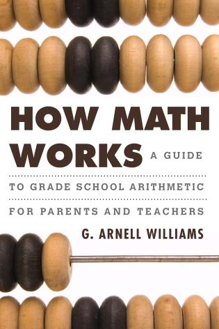 Cover image for the book How Math Works: A Guide to Grade School Arithmetic for Parents and Teachers