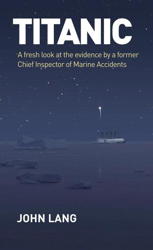 Cover image for the book Titanic: A Fresh Look at the Evidence by a Former Chief Inspector of Marine Accidents