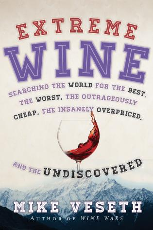 Cover image for the book Extreme Wine: Searching the World for the Best, the Worst, the Outrageously Cheap, the Insanely Overpriced, and the Undiscovered