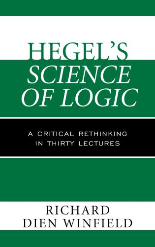 Cover image for the book Hegel's Science of Logic: A Critical Rethinking in Thirty Lectures