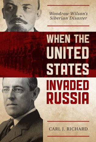 Cover image for the book When the United States Invaded Russia: Woodrow Wilson's Siberian Disaster
